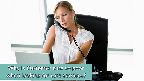 Why is the level of customer care so poor for people looking for care services?